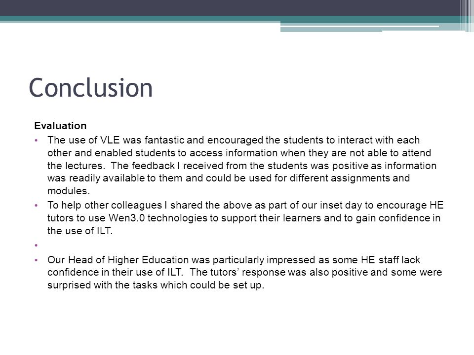 Conclusion Evaluation The use of VLE was fantastic and encouraged the students to interact with each other and enabled students to access information