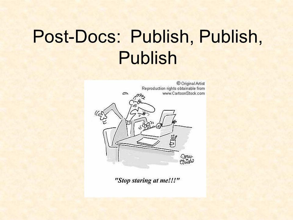 Post-Docs: Publish, Publish, Publish