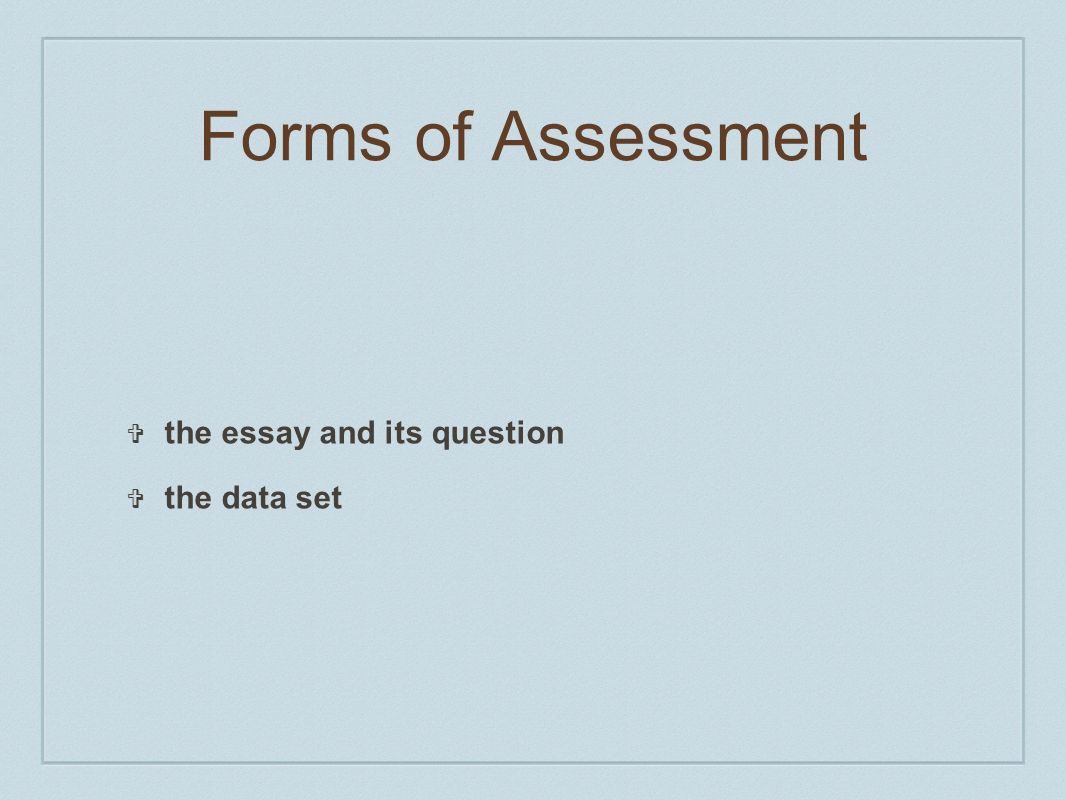 the essay and its question the data set Forms of Assessment