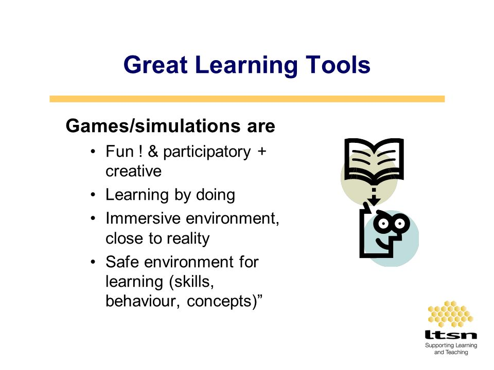 Great Learning Tools Games/simulations are Fun .
