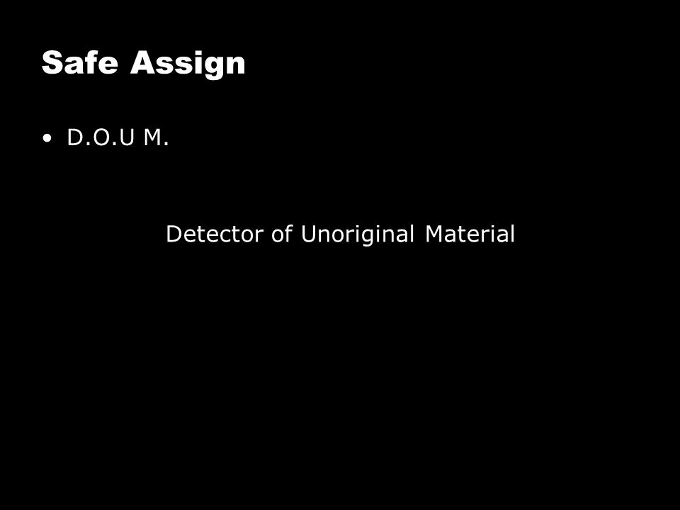 Safe Assign D.O.U M. Detector of Unoriginal Material