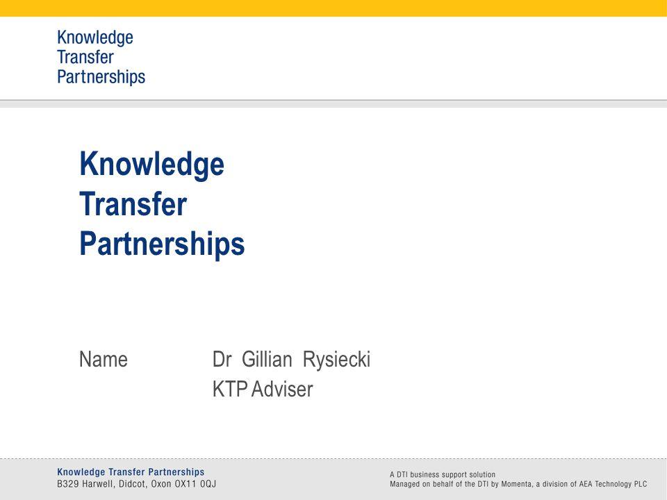 Knowledge Transfer Partnerships NameDr Gillian Rysiecki KTP Adviser