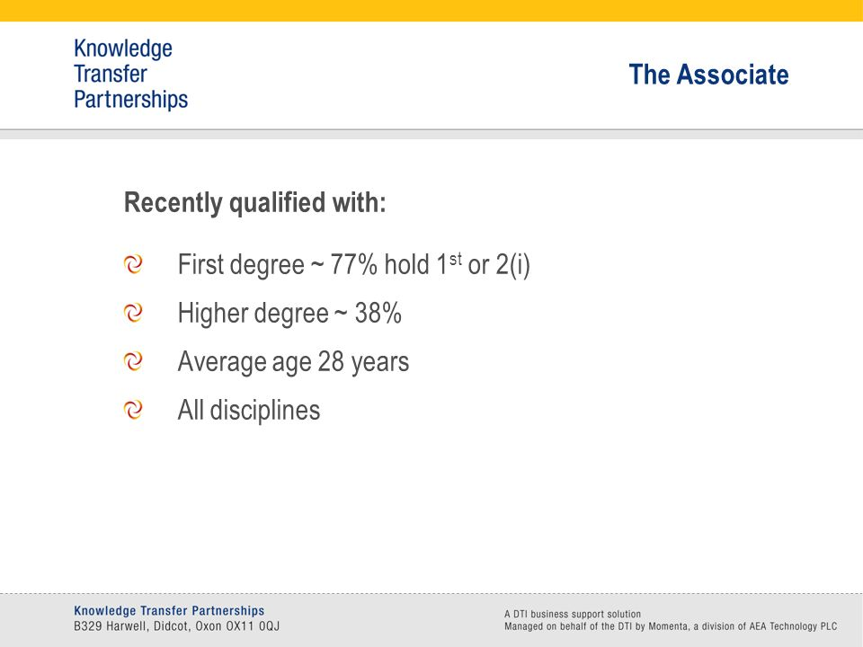 Recently qualified with: First degree ~ 77% hold 1 st or 2(i) Higher degree ~ 38% Average age 28 years All disciplines The Associate
