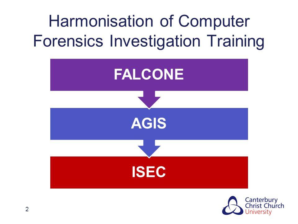 22 Harmonisation of Computer Forensics Investigation Training ISEC AGIS FALCONE