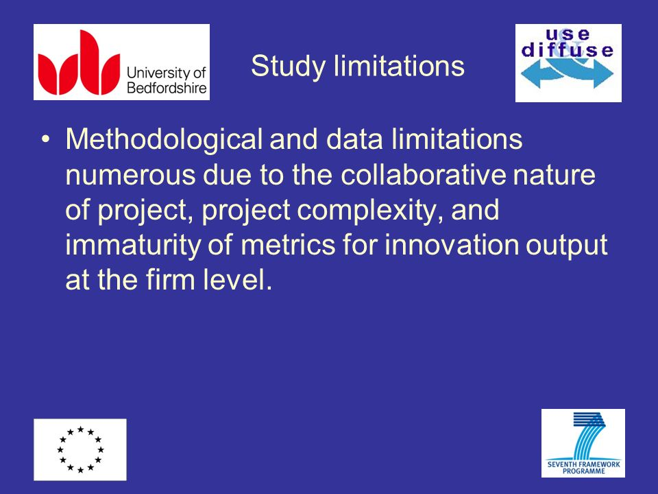 Study limitations Methodological and data limitations numerous due to the collaborative nature of project, project complexity, and immaturity of metrics for innovation output at the firm level.
