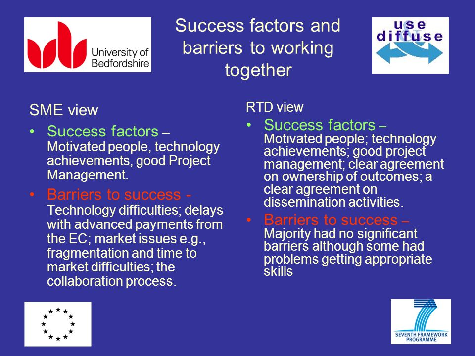 Success factors and barriers to working together SME view Success factors – Motivated people, technology achievements, good Project Management.