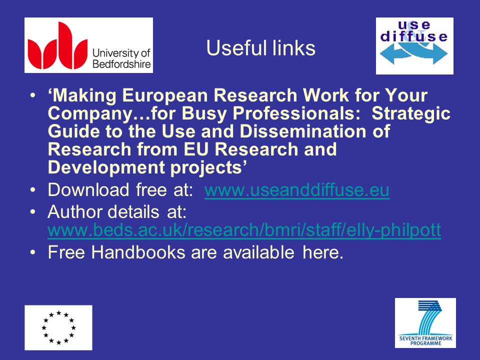 Useful links Making European Research Work for Your Company…for Busy Professionals: Strategic Guide to the Use and Dissemination of Research from EU R