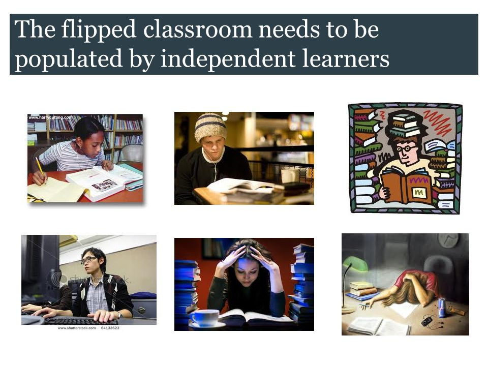 The flipped classroom needs to be populated by independent learners