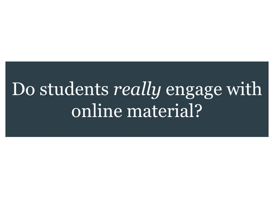 Do students really engage with online material