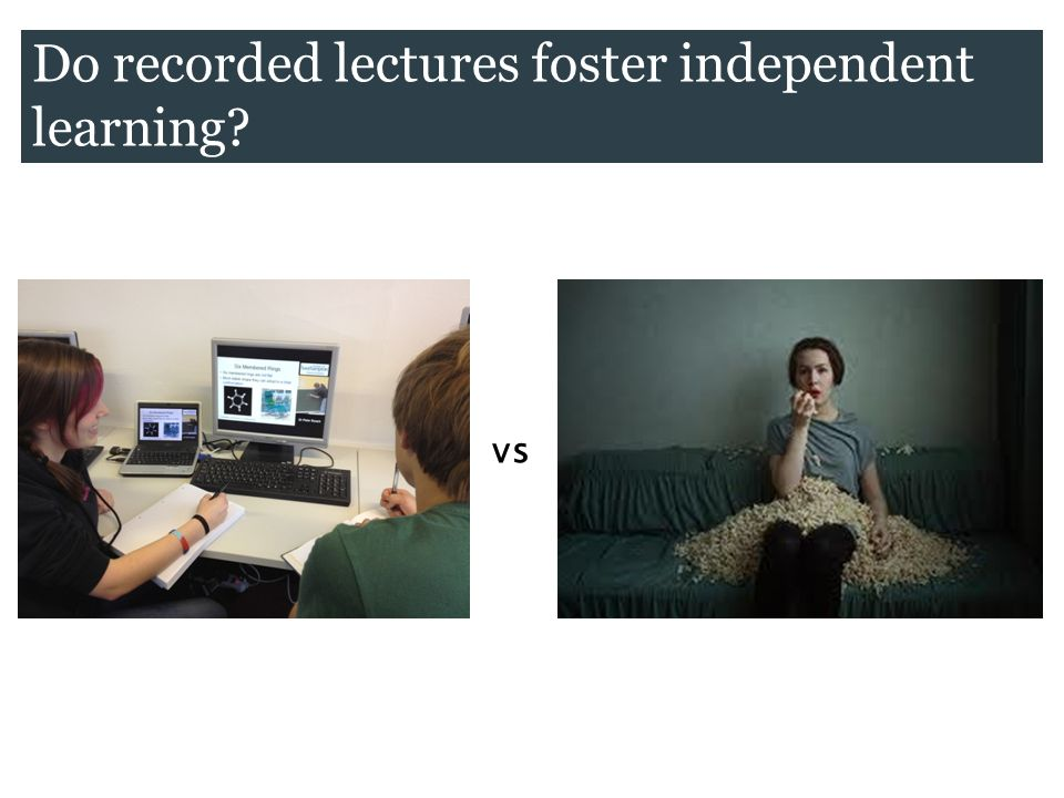 Do recorded lectures foster independent learning vs