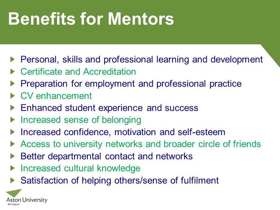Benefits for Mentors Personal, skills and professional learning and development Certificate and Accreditation Preparation for employment and professio