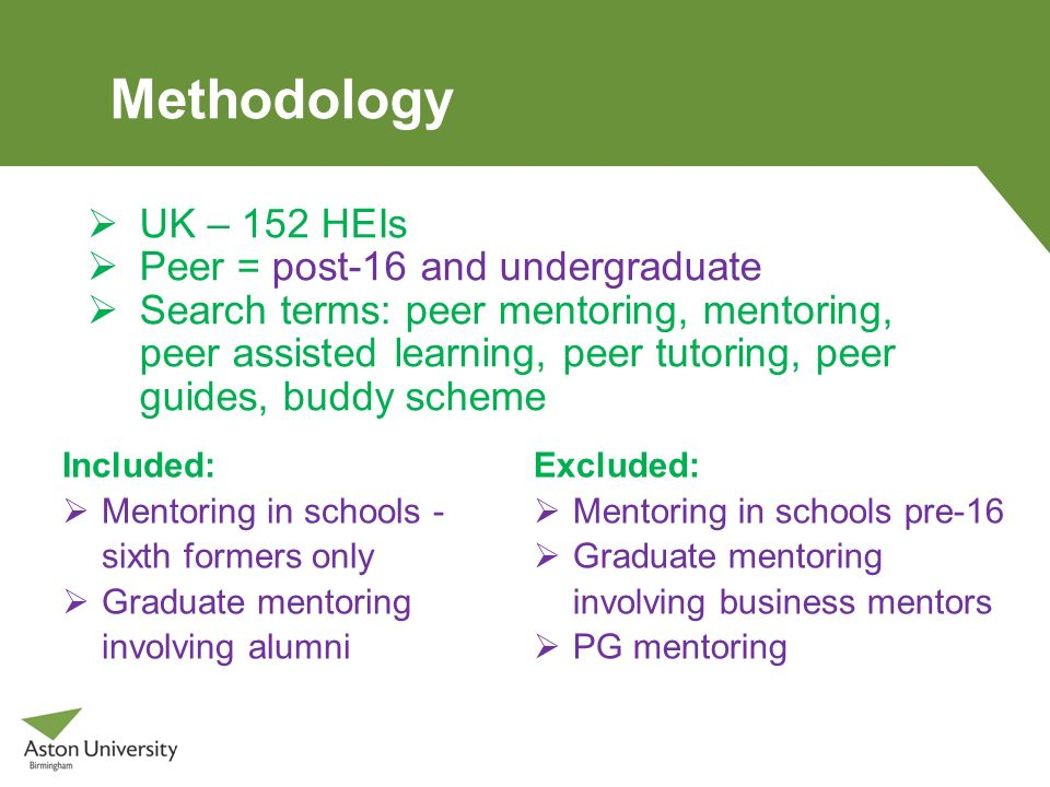 Methodology Included: Mentoring in schools - sixth formers only Graduate mentoring involving alumni Excluded: Mentoring in schools pre-16 Graduate men