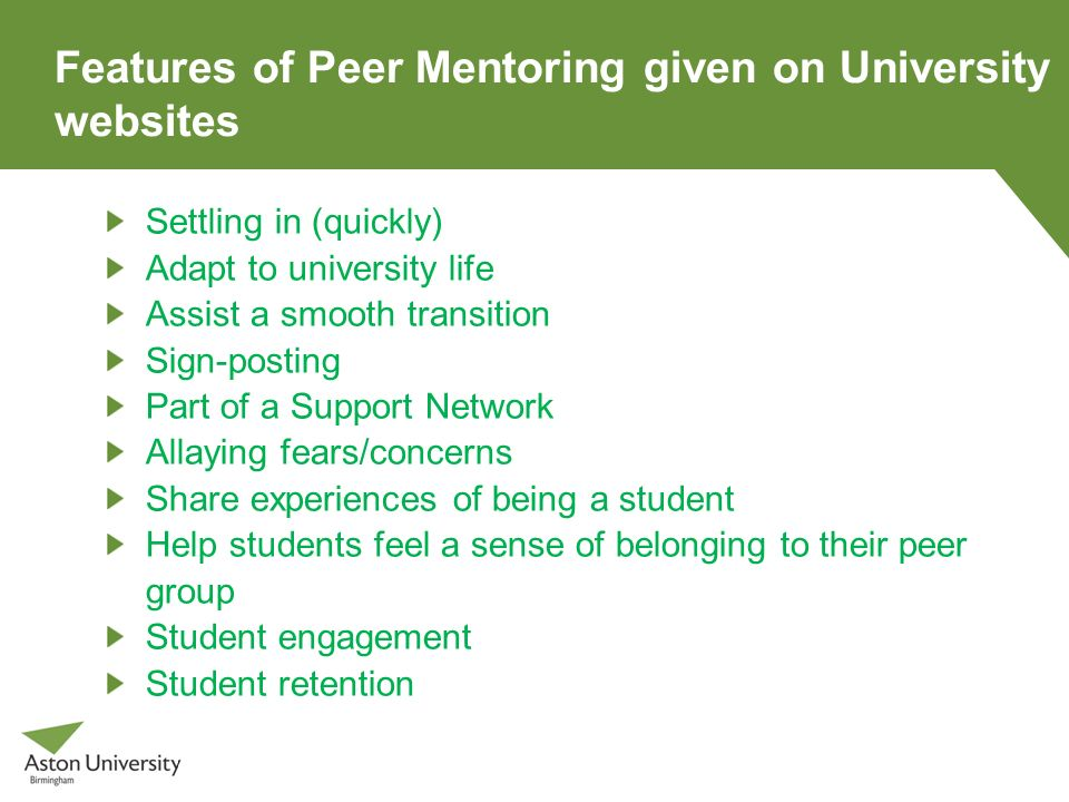 Features of Peer Mentoring given on University websites Settling in (quickly) Adapt to university life Assist a smooth transition Sign-posting Part of