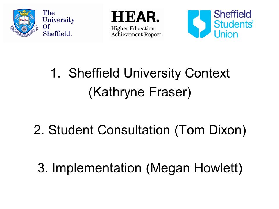 1.Sheffield University Context (Kathryne Fraser) 2.