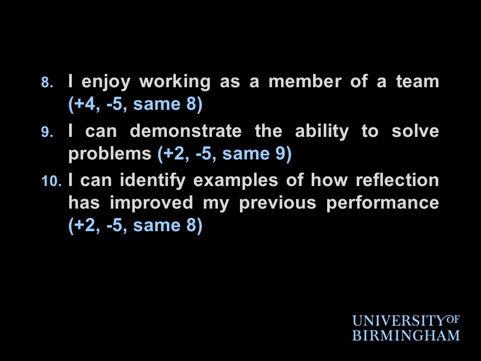 8. I enjoy working as a member of a team (+4, -5, same 8) 9.