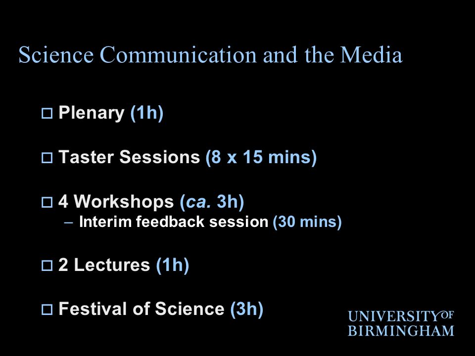 Science Communication and the Media Plenary (1h) Taster Sessions (8 x 15 mins) 4 Workshops (ca.
