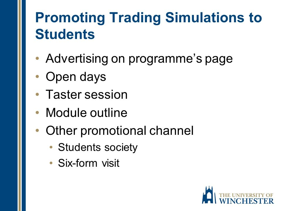 Promoting Trading Simulations to Students Advertising on programmes page Open days Taster session Module outline Other promotional channel Students so