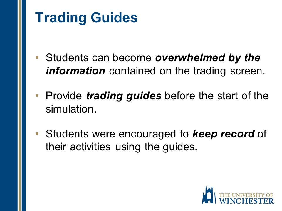 Trading Guides Students can become overwhelmed by the information contained on the trading screen. Provide trading guides before the start of the simu