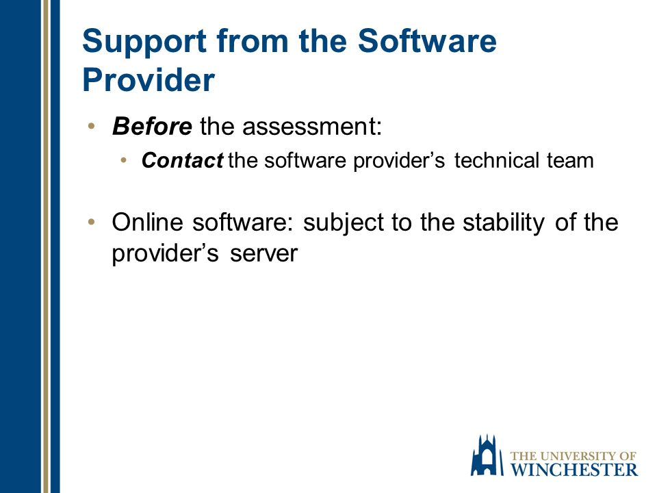 Support from the Software Provider Before the assessment: Contact the software providers technical team Online software: subject to the stability of the providers server