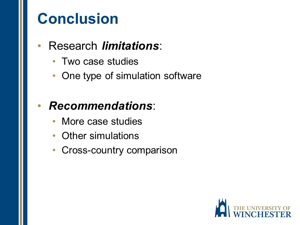 Conclusion Research limitations: Two case studies One type of simulation software Recommendations: More case studies Other simulations Cross-country c