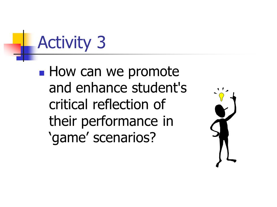 Activity 3 How can we promote and enhance student s critical reflection of their performance in game scenarios