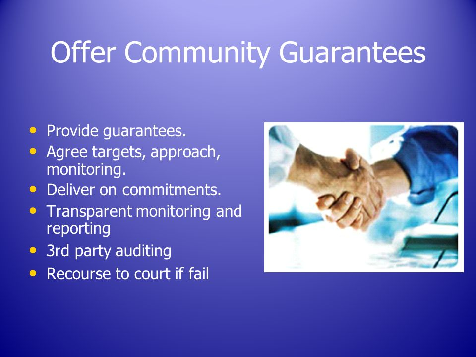 Offer Community Guarantees Provide guarantees. Agree targets, approach, monitoring.