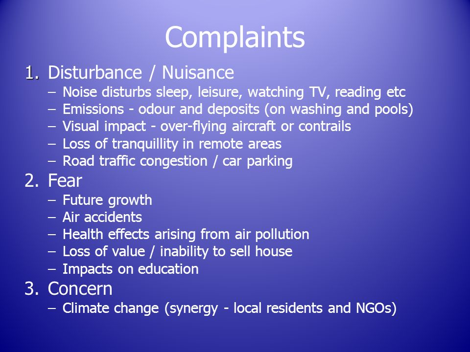 Complaints 1. 1. Disturbance / Nuisance – –Noise disturbs sleep, leisure, watching TV, reading etc – –Emissions - odour and deposits (on washing and p