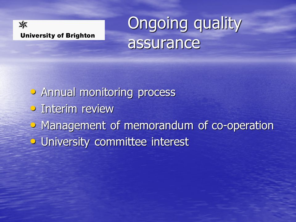 Ongoing quality assurance Annual monitoring process Annual monitoring process Interim review Interim review Management of memorandum of co-operation Management of memorandum of co-operation University committee interest University committee interest