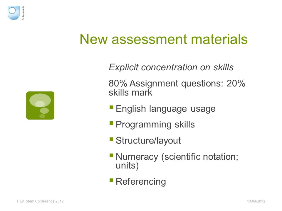 New assessment materials Explicit concentration on skills 80% Assignment questions: 20% skills mark English language usage Programming skills Structur