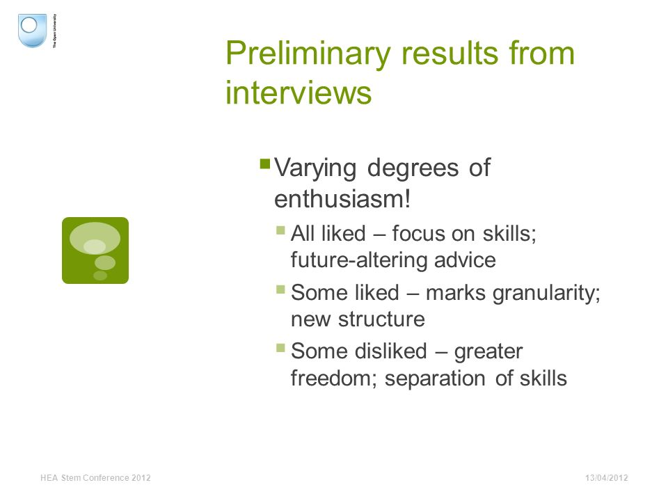 Preliminary results from interviews Varying degrees of enthusiasm! All liked – focus on skills; future-altering advice Some liked – marks granularity;