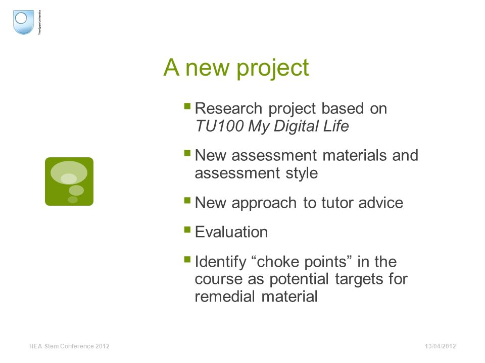 A new project Research project based on TU100 My Digital Life New assessment materials and assessment style New approach to tutor advice Evaluation Id