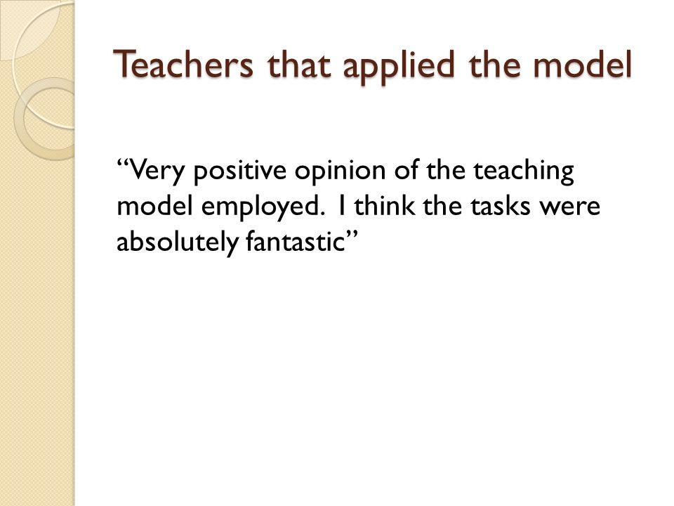 Teachers that applied the model Very positive opinion of the teaching model employed.