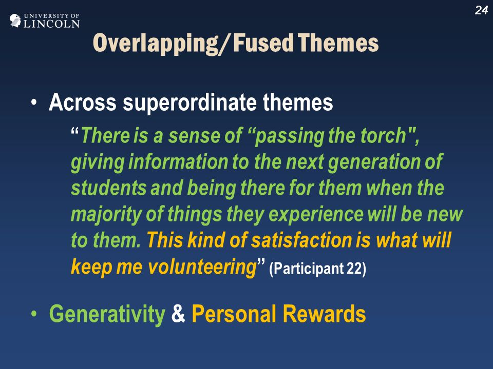24 Overlapping/Fused Themes Across superordinate themes There is a sense of passing the torch