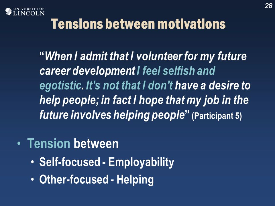 28 Tensions between motivations When I admit that I volunteer for my future career development I feel selsh and egotistic. It's not that I don't have