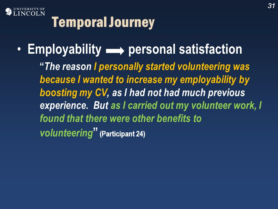 31 Temporal Journey Employability personal satisfaction The reason I personally started volunteering was because I wanted to increase my employability