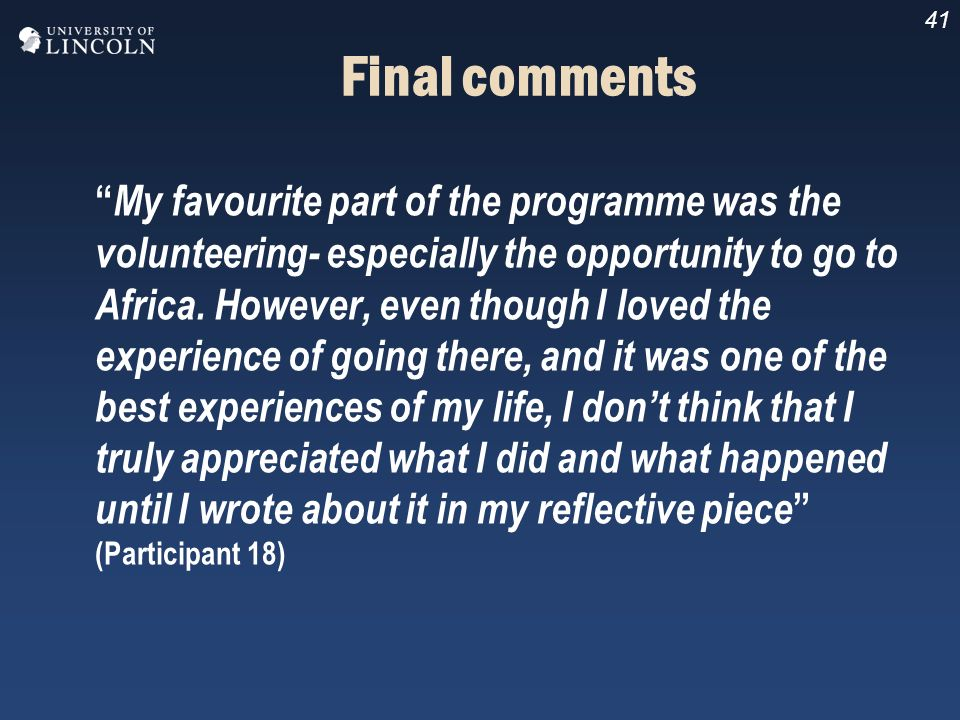 41 Final comments My favourite part of the programme was the volunteering- especially the opportunity to go to Africa. However, even though I loved th