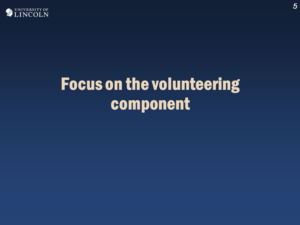5 Focus on the volunteering component 5