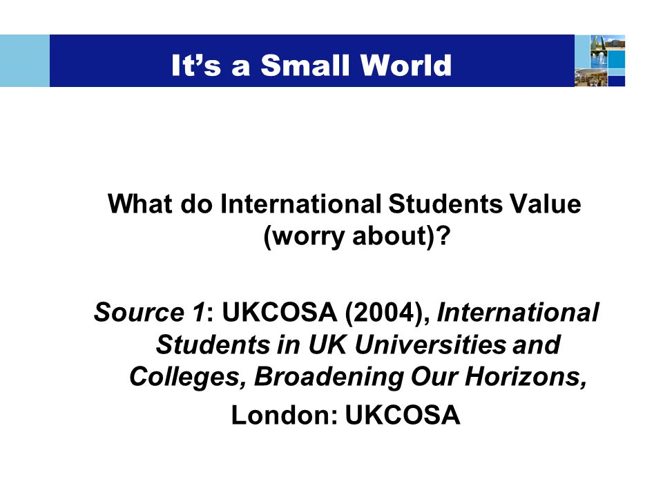 Its a Small World What do International Students Value (worry about).