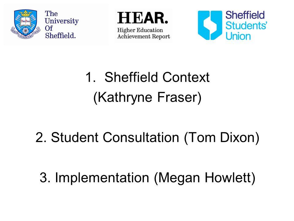 1.Sheffield Context (Kathryne Fraser) 2. Student Consultation (Tom Dixon) 3. Implementation (Megan Howlett)