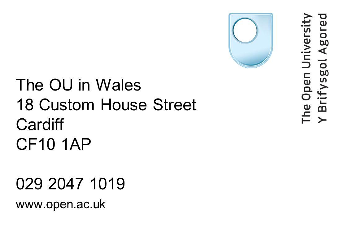The OU in Wales 18 Custom House Street Cardiff CF10 1AP 029 2047 1019 www.open.ac.uk