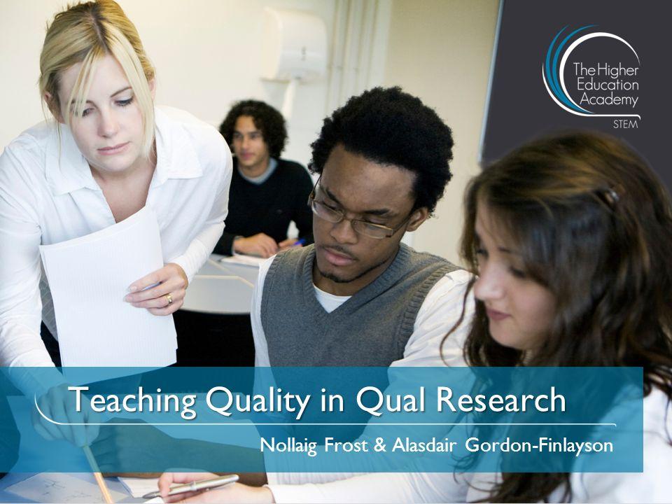 Teaching Quality in Qual Research Nollaig Frost & Alasdair Gordon-Finlayson