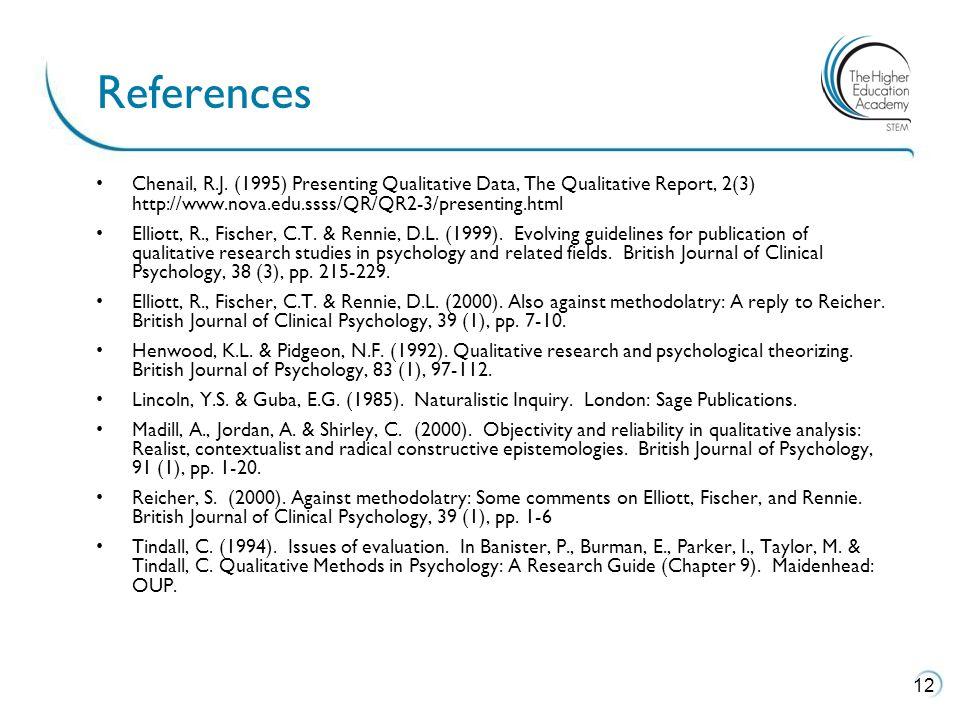 Chenail, R.J. (1995) Presenting Qualitative Data, The Qualitative Report, 2(3) http://www.nova.edu.ssss/QR/QR2-3/presenting.html Elliott, R., Fischer,