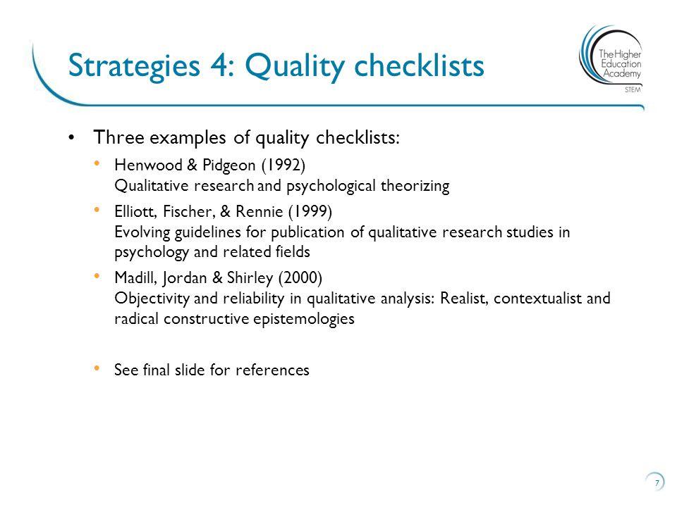 Three examples of quality checklists: Henwood & Pidgeon (1992) Qualitative research and psychological theorizing Elliott, Fischer, & Rennie (1999) Evo