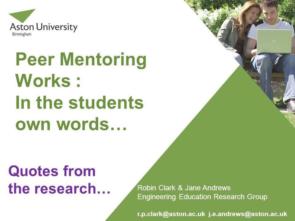 Peer Mentoring Works : In the students own words… Quotes from the research… Robin Clark & Jane Andrews Engineering Education Research Group r.p.clark@