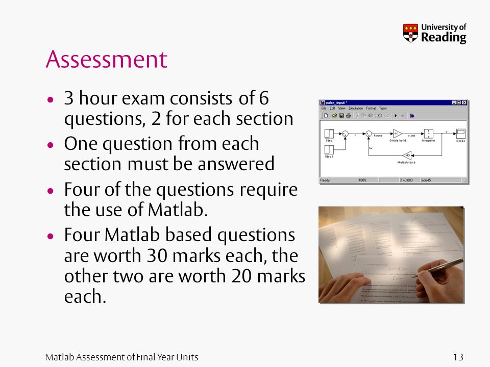 Matlab Assessment of Final Year Units Assessment 3 hour exam consists of 6 questions, 2 for each section One question from each section must be answer