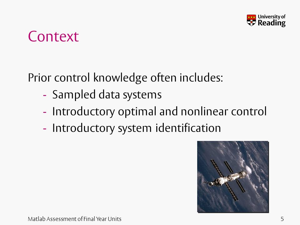 Matlab Assessment of Final Year Units Context Prior control knowledge often includes: - Sampled data systems - Introductory optimal and nonlinear cont