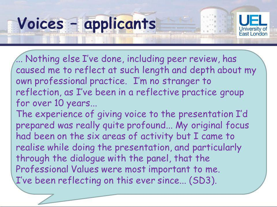 Voices – applicants... Nothing else Ive done, including peer review, has caused me to reflect at such length and depth about my own professional pract