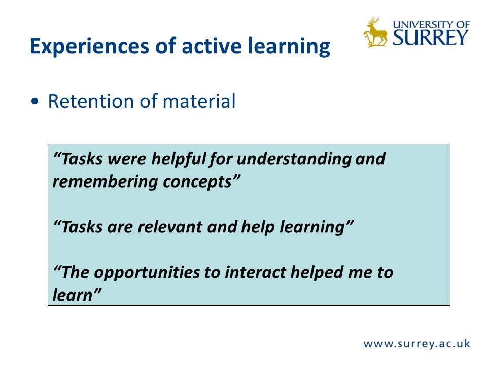 Experiences of active learning Retention of material Tasks were helpful for understanding and remembering concepts Tasks are relevant and help learning The opportunities to interact helped me to learn