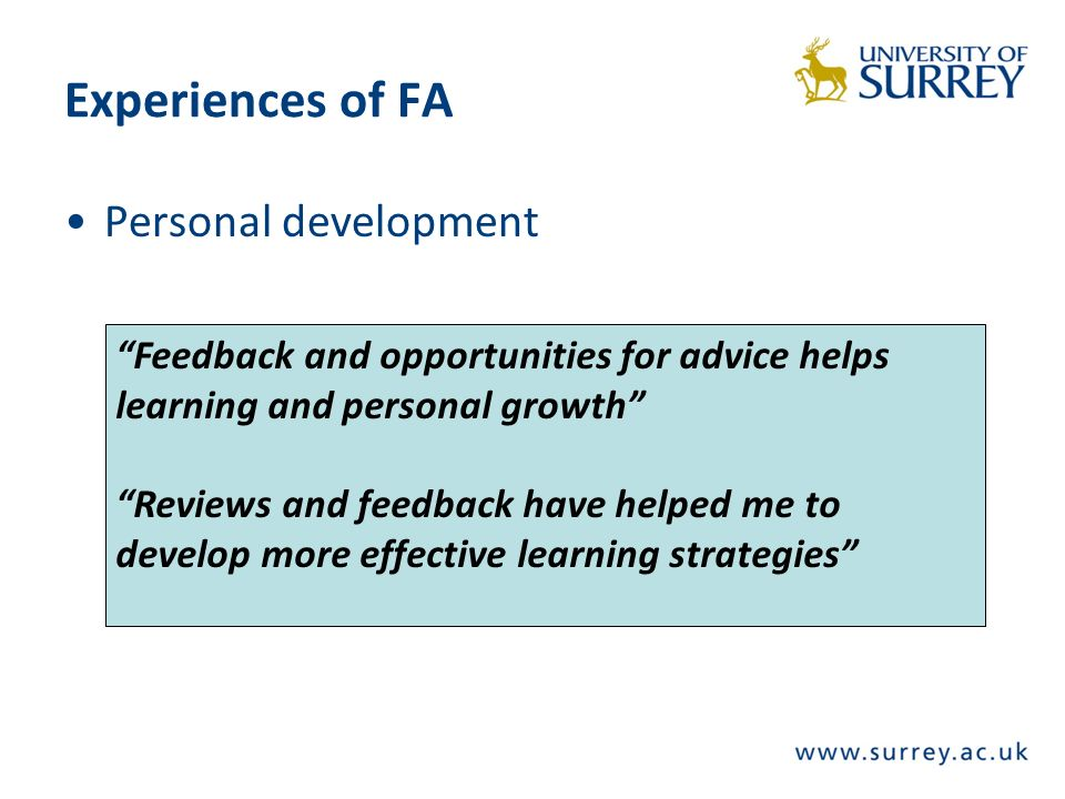 Experiences of FA Personal development Feedback and opportunities for advice helps learning and personal growth Reviews and feedback have helped me to develop more effective learning strategies