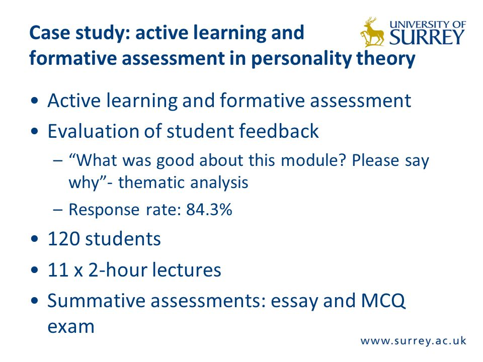 Case study: active learning and formative assessment in personality theory Active learning and formative assessment Evaluation of student feedback –What was good about this module.